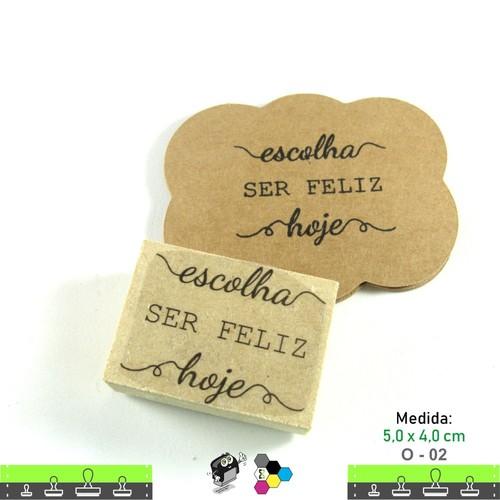Carimbos Bonitos de Madeira, Linha Artesanal com Frase: Escolha ser feliz hoje - O02