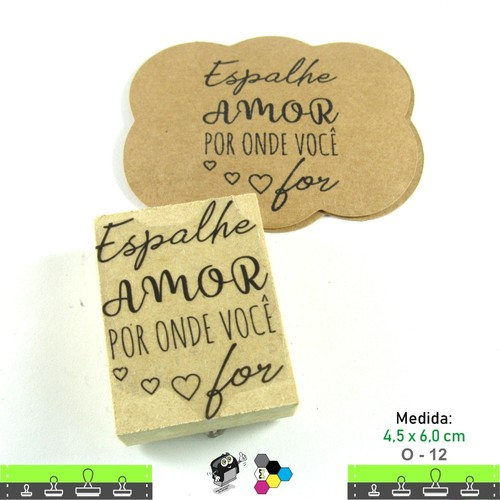 Carimbos Bonitos de Madeira, Linha Artesanal com Frase: Espalhe amor por onde você for - O12