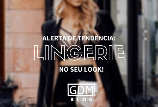 Lingerie no seu look: como usar a tendência?