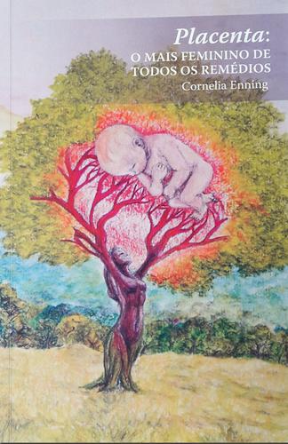 Placenta: o mais feminino de todos os remédios | Cornelia Enning